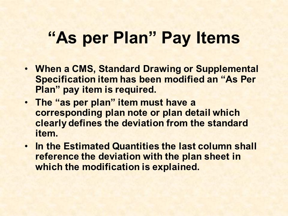 As per Plan Pay Items When a CMS, Standard Drawing or Supplemental Specification item has been modified an As Per Plan pay item is required.