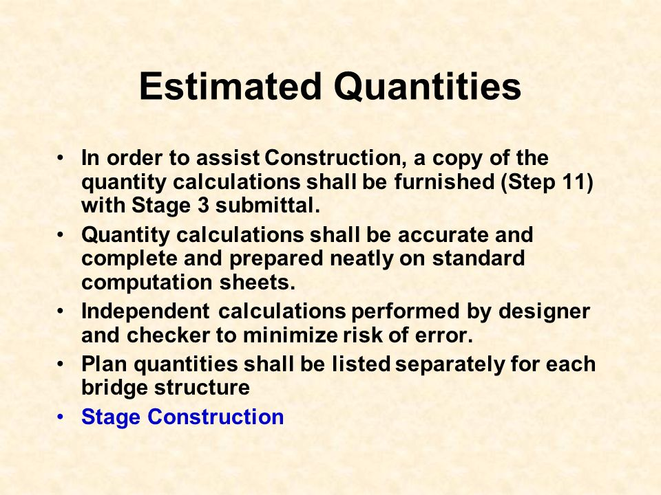 Estimated Quantities In order to assist Construction, a copy of the quantity calculations shall be furnished (Step 11) with Stage 3 submittal.