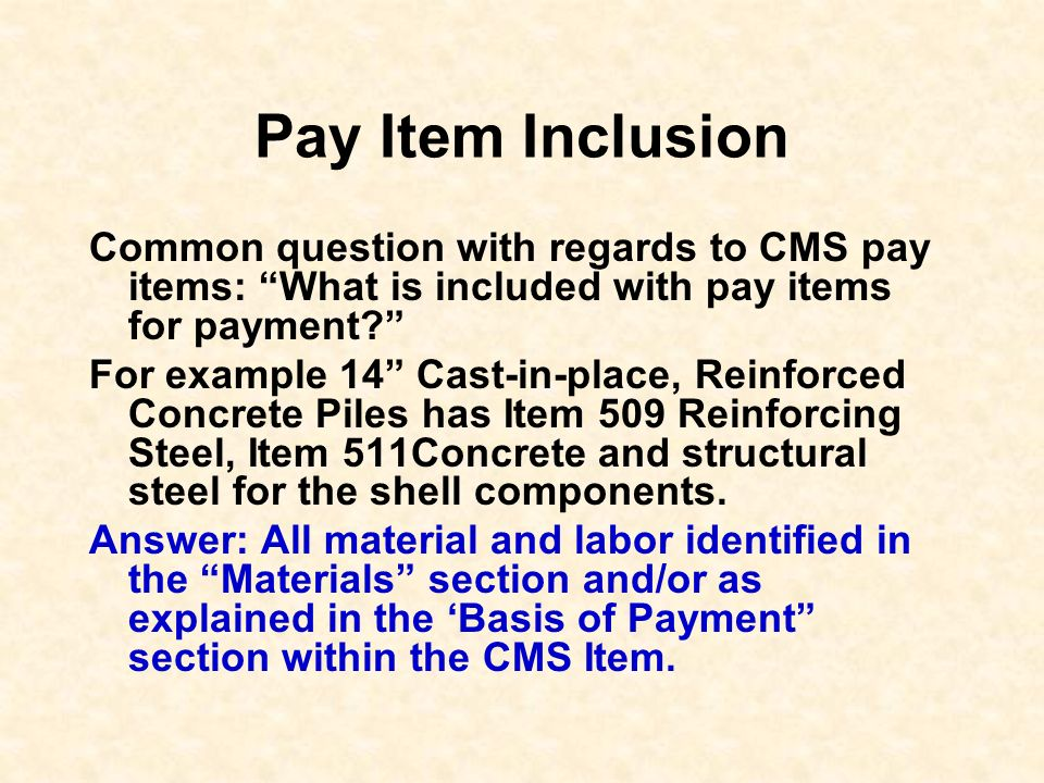 Pay Item Inclusion Common question with regards to CMS pay items: What is included with pay items for payment