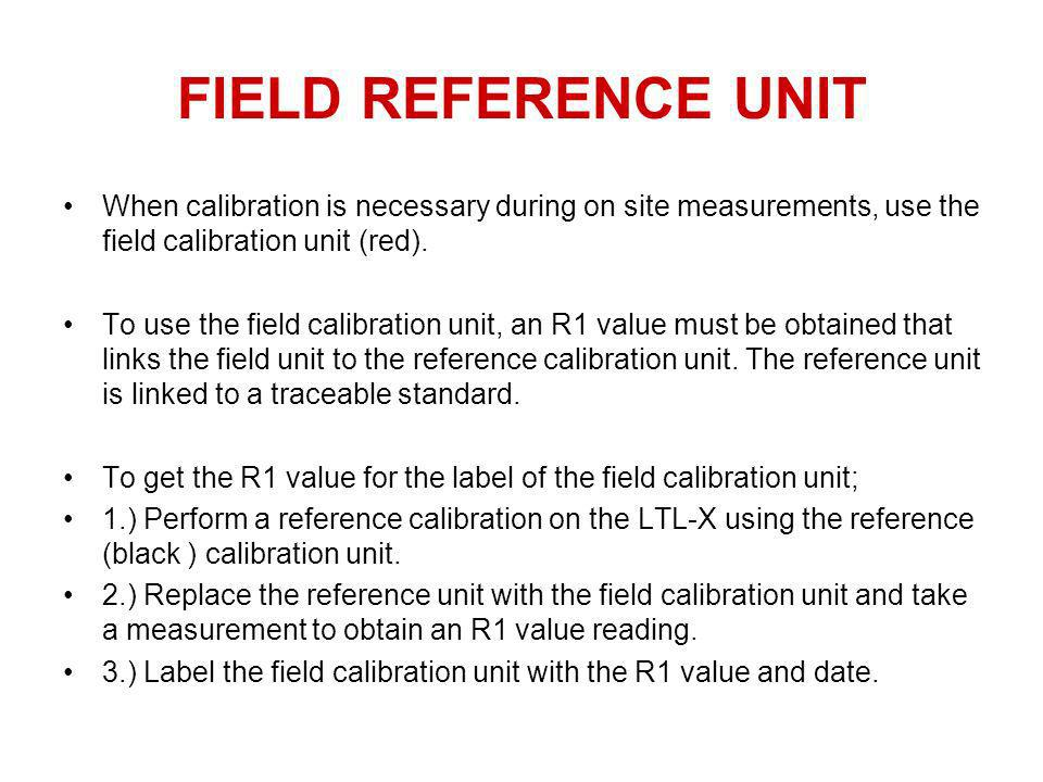 FIELD REFERENCE UNITWhen calibration is necessary during on site measurements, use the field calibration unit (red).