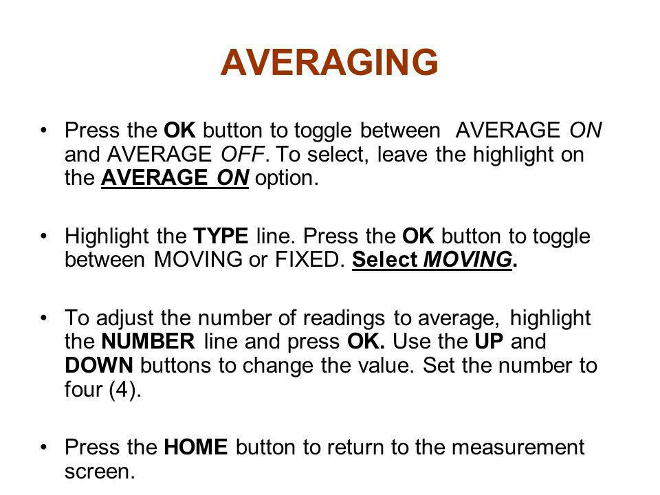 AVERAGINGPress the OK button to toggle between AVERAGE ON and AVERAGE OFF. To select, leave the highlight on the AVERAGE ON option.