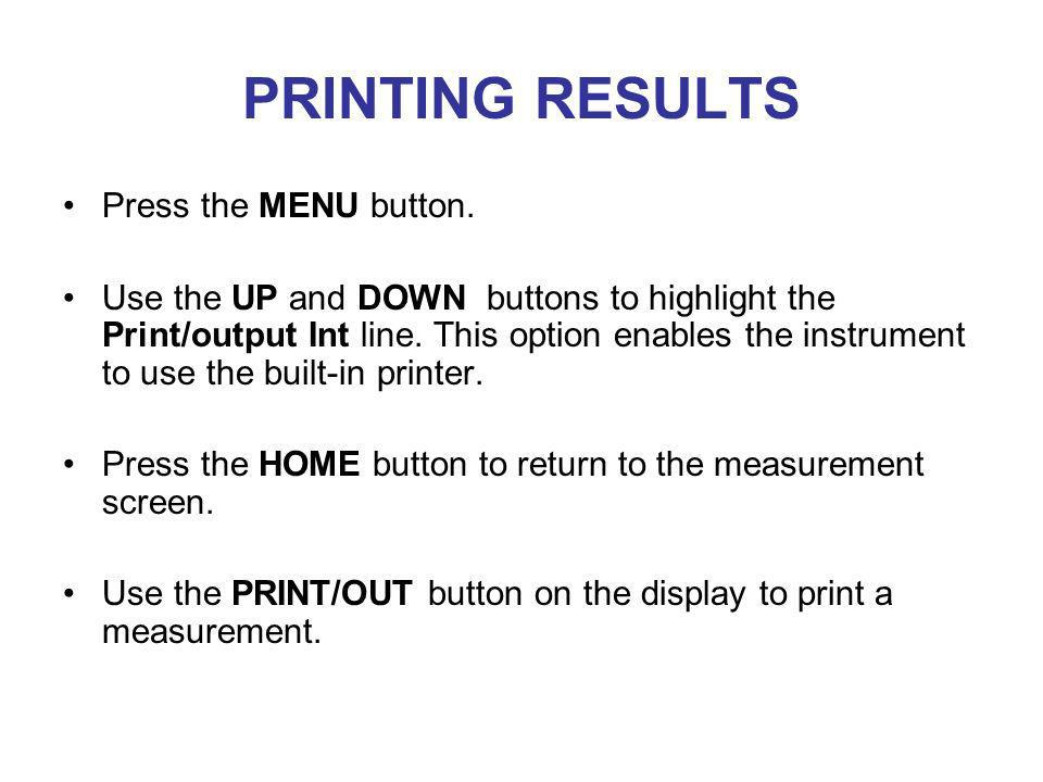 PRINTING RESULTS Press the MENU button.
