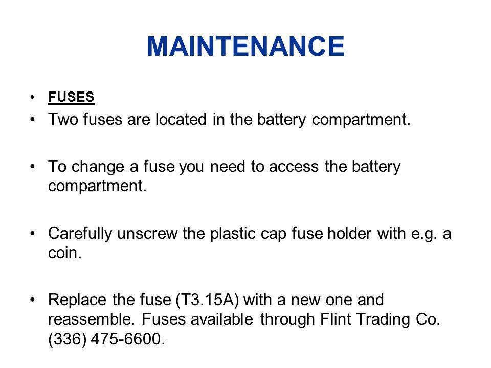 MAINTENANCE Two fuses are located in the battery compartment.