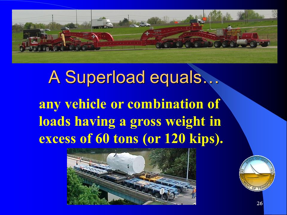 A Superload equals… any vehicle or combination of loads having a gross weight in excess of 60 tons (or 120 kips).