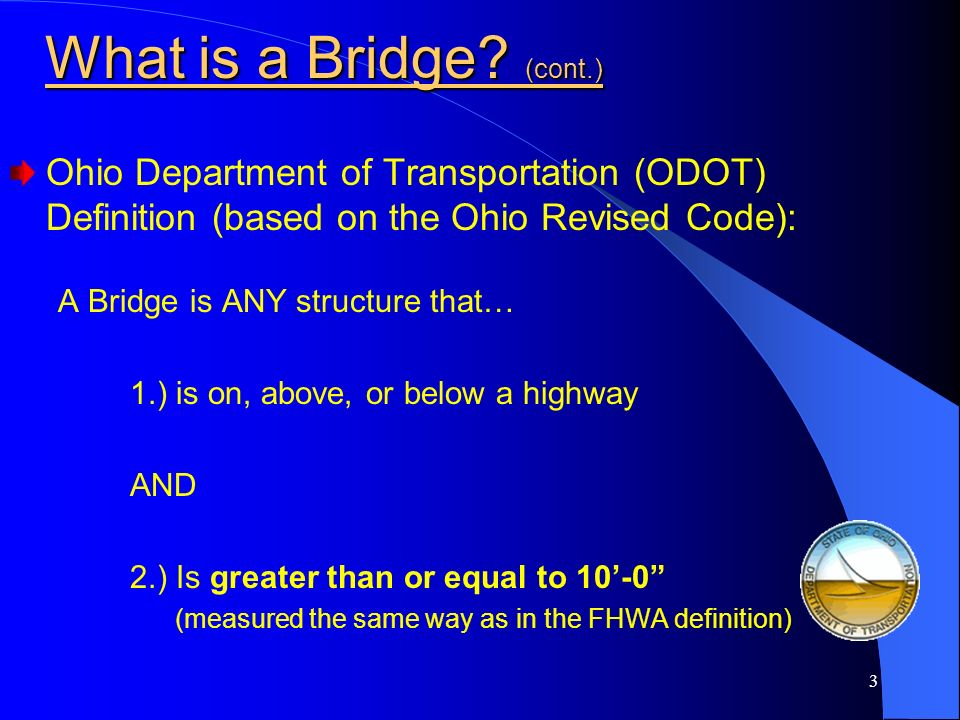What is a Bridge (cont.) Ohio Department of Transportation (ODOT) Definition (based on the Ohio Revised Code):