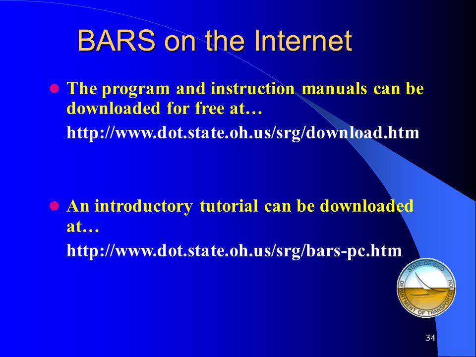 BARS on the Internet The program and instruction manuals can be downloaded for free at… http://www.dot.state.oh.us/srg/download.htm.