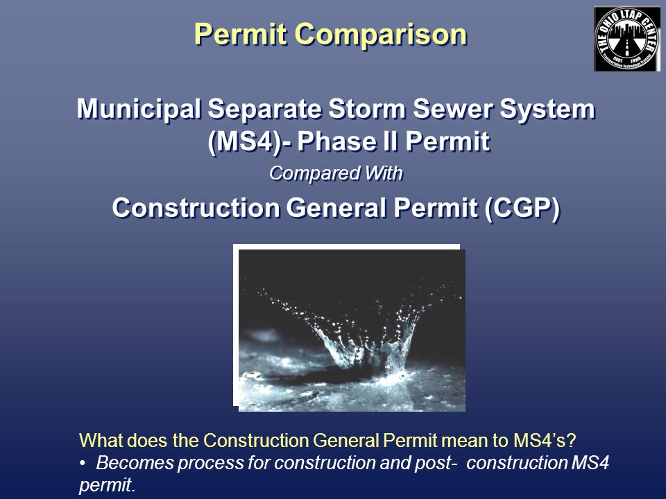 Permit Comparison Municipal Separate Storm Sewer System (MS4)- Phase II Permit. Compared With. Construction General Permit (CGP)