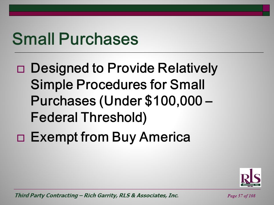 Small Purchases Designed to Provide Relatively Simple Procedures for Small Purchases (Under $100,000 – Federal Threshold)