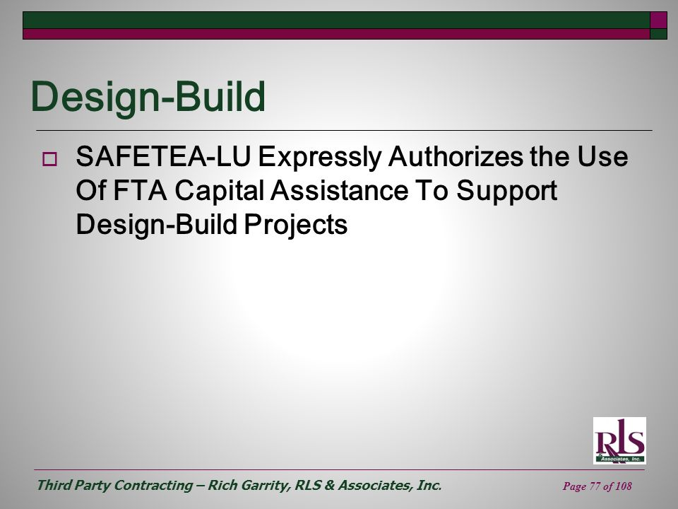 Design-Build SAFETEA-LU Expressly Authorizes the Use Of FTA Capital Assistance To Support Design-Build Projects.