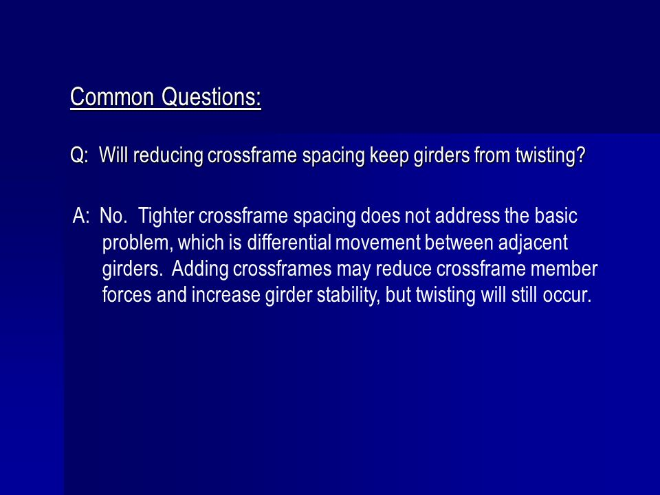 Common Questions: Q: Will reducing crossframe spacing keep girders from twisting