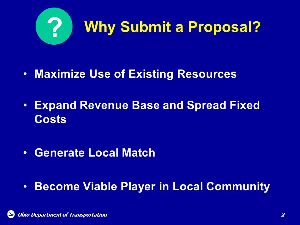 Why Submit a Proposal Maximize Use of Existing Resources