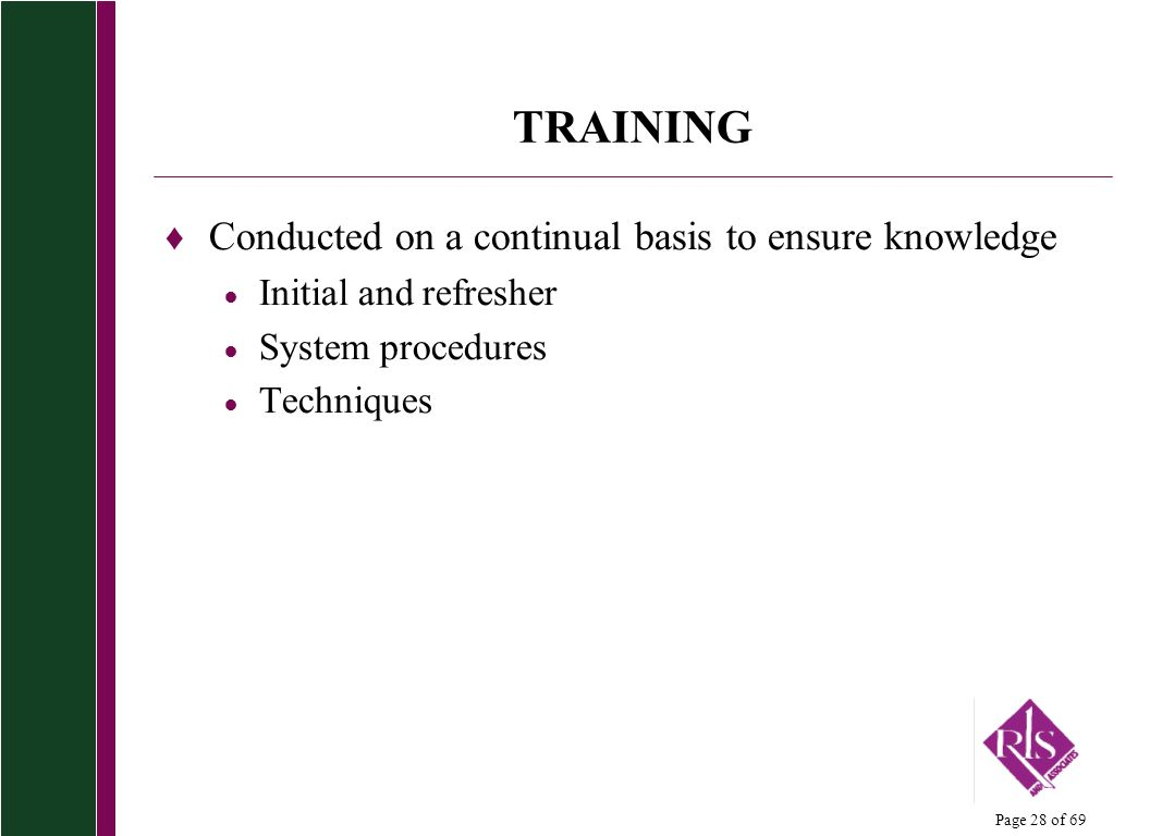 TRAINING Conducted on a continual basis to ensure knowledge