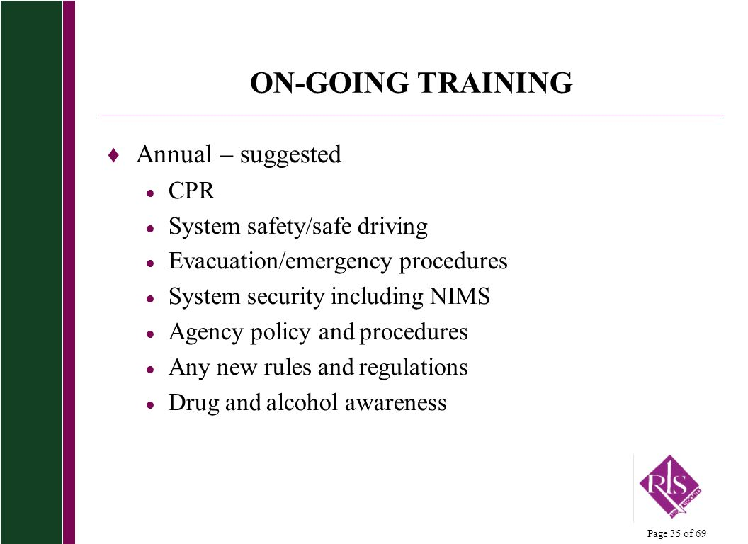 ON-GOING TRAINING Annual – suggested CPR System safety/safe driving