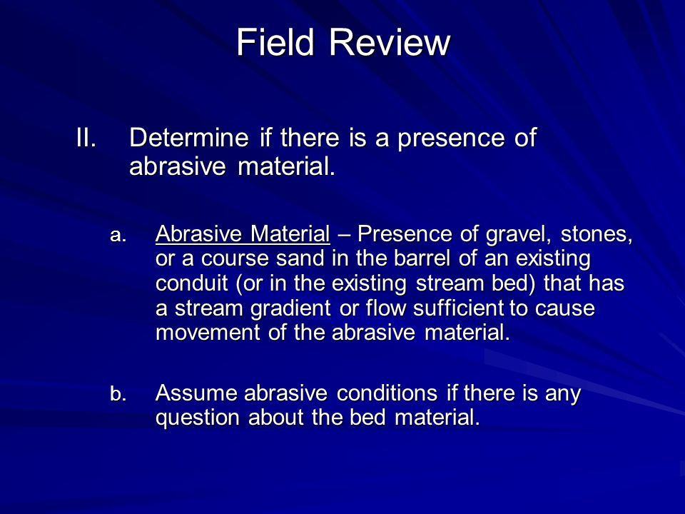 Field Review Determine if there is a presence of abrasive material.