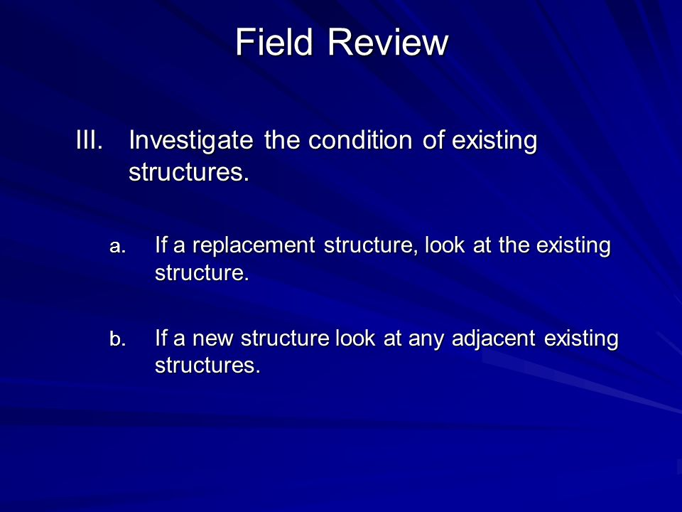 Field Review Investigate the condition of existing structures.