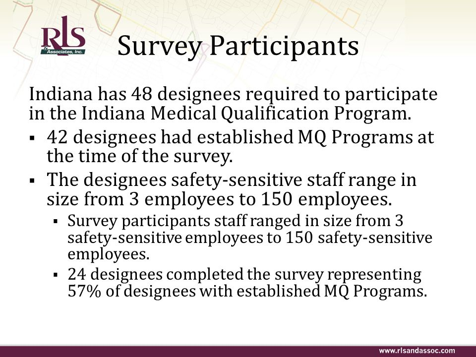 Survey Participants Indiana has 48 designees required to participate in the Indiana Medical Qualification Program.