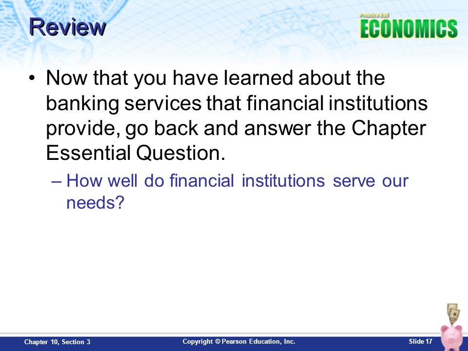 Review Now that you have learned about the banking services that financial institutions provide, go back and answer the Chapter Essential Question.
