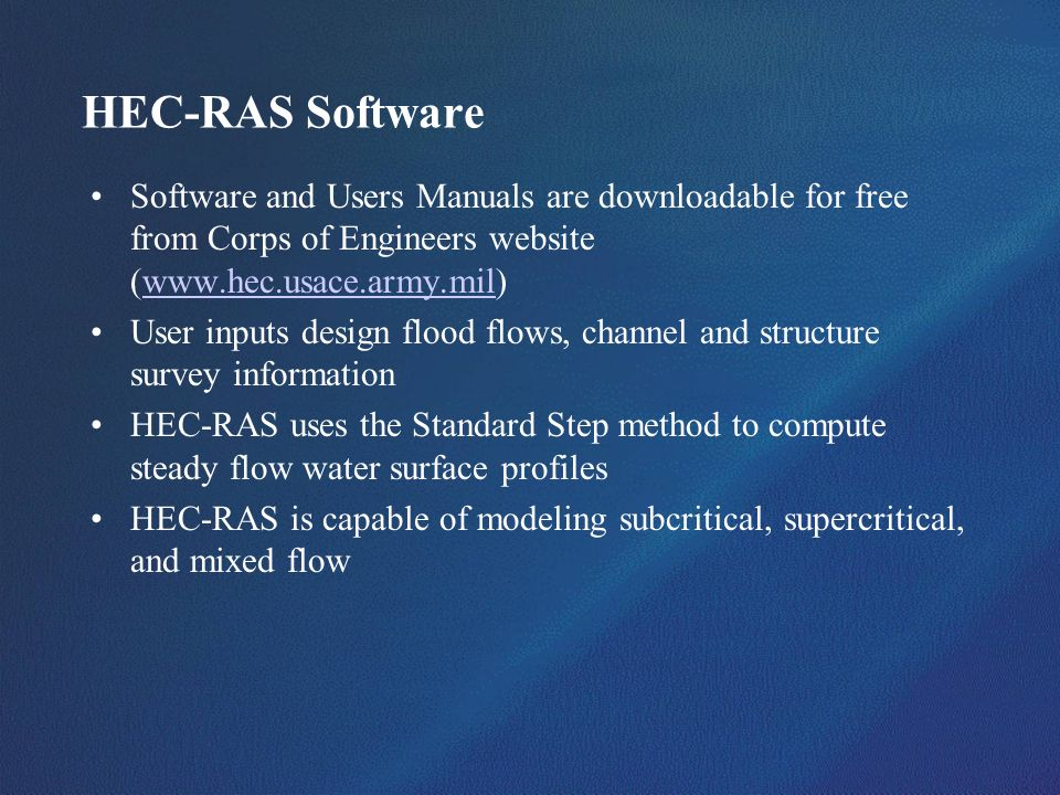 HEC-RAS SoftwareSoftware and Users Manuals are downloadable for free from Corps of Engineers website (www.hec.usace.army.mil)