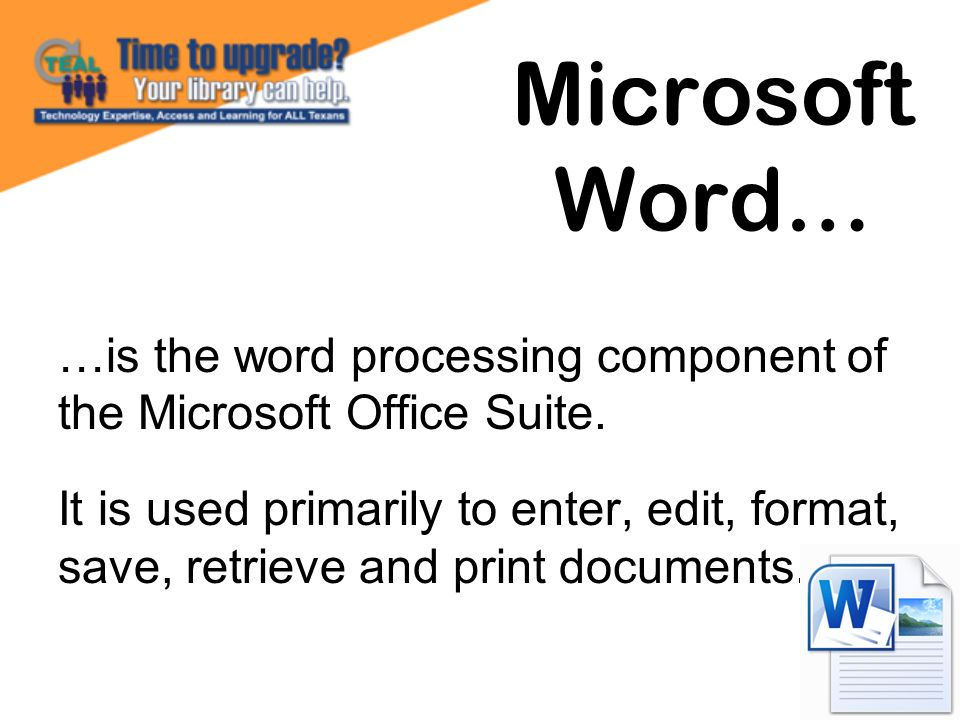 Microsoft Word… …is the word processing component of the Microsoft Office Suite.
