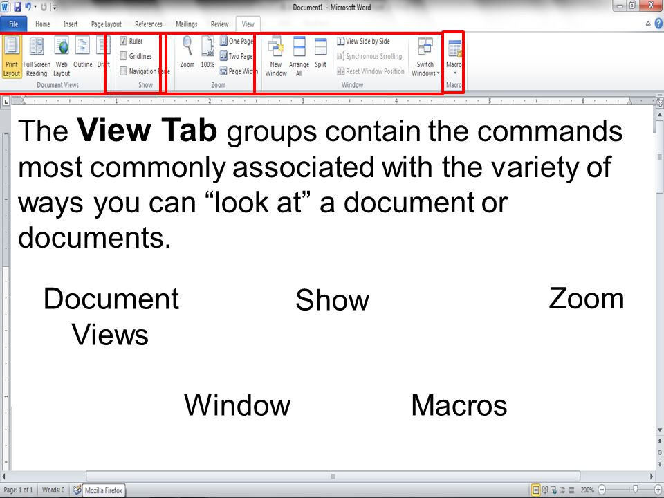 The View Tab groups contain the commands most commonly associated with the variety of ways you can look at a document or documents.