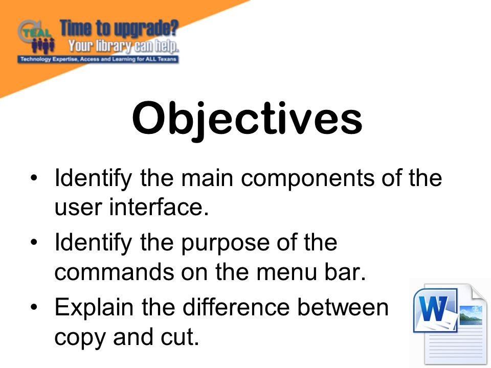 Objectives Identify the main components of the user interface.