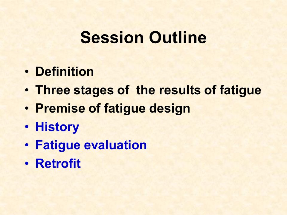 Session Outline Definition Three stages of the results of fatigue