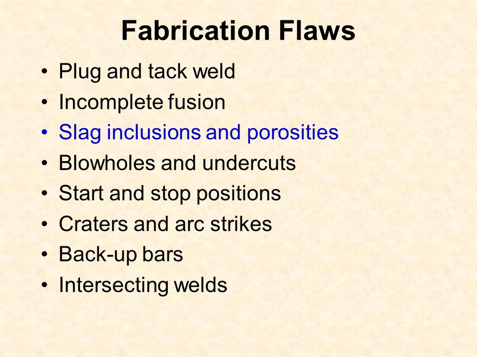 Fabrication Flaws Plug and tack weld Incomplete fusion