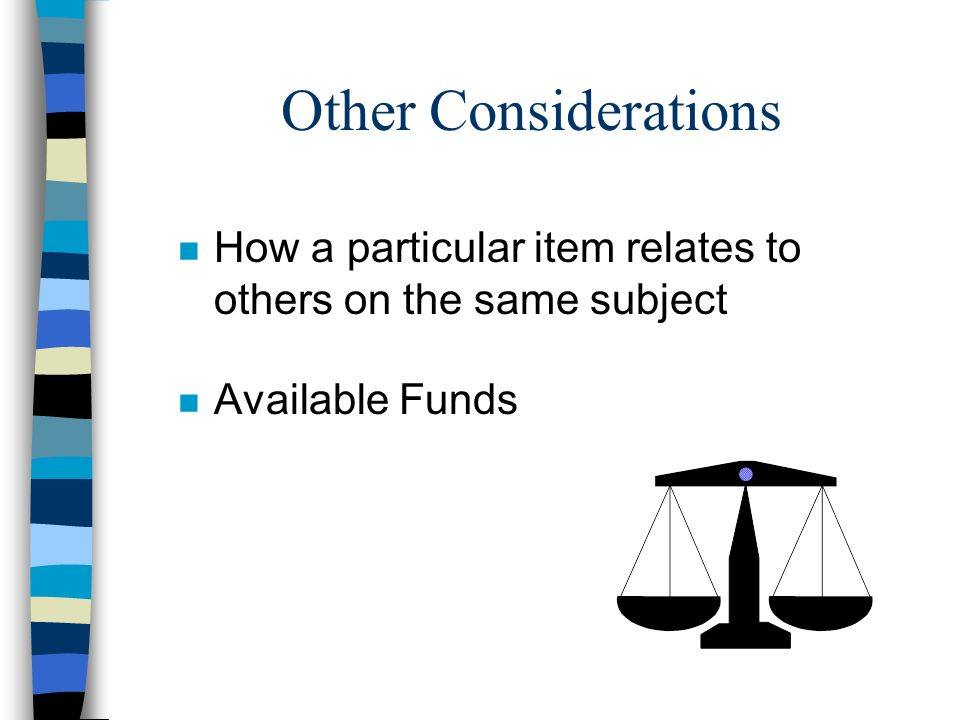 Other Considerations How a particular item relates to others on the same subject Available Funds