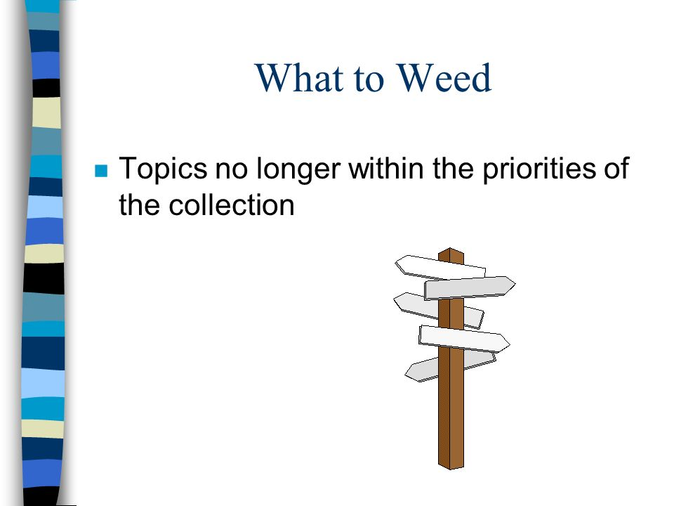 What to Weed Topics no longer within the priorities of the collection