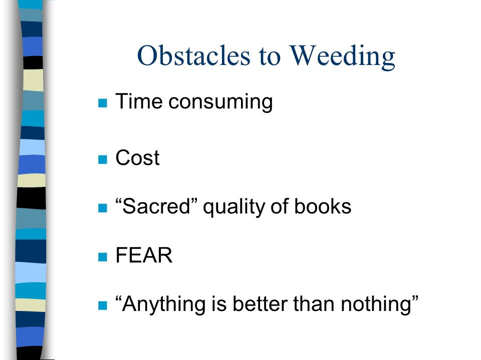 Obstacles to Weeding Time consuming Cost Sacred quality of books