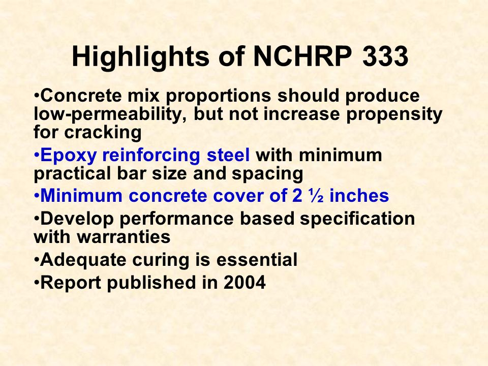 Highlights of NCHRP 333 Concrete mix proportions should produce low-permeability, but not increase propensity for cracking.