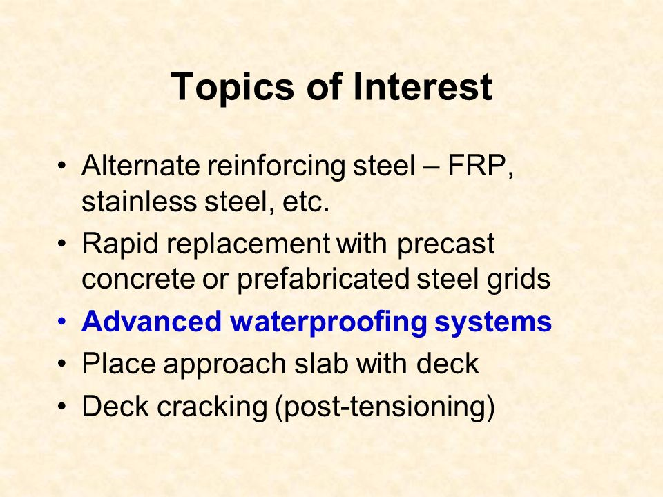 Topics of Interest Alternate reinforcing steel – FRP, stainless steel, etc. Rapid replacement with precast concrete or prefabricated steel grids.