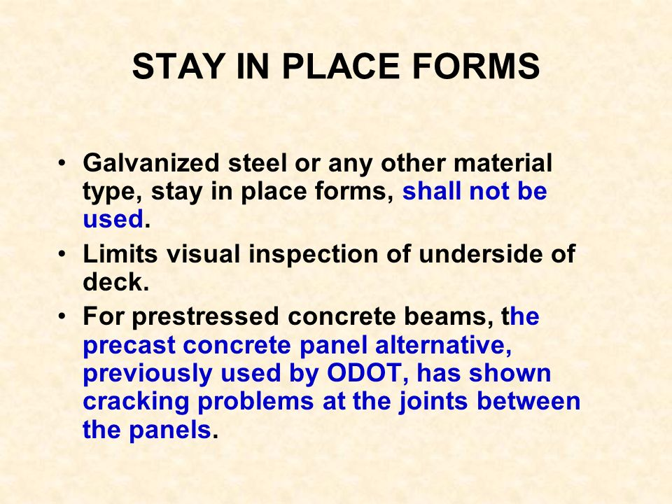 STAY IN PLACE FORMS Galvanized steel or any other material type, stay in place forms, shall not be used.