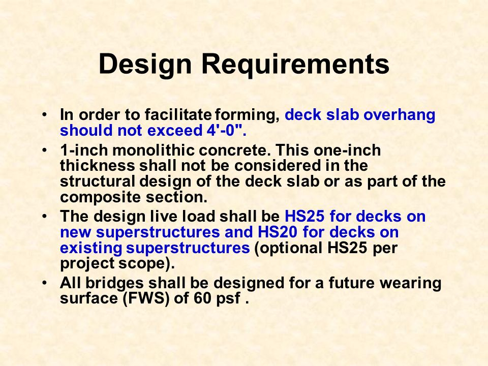 Design Requirements In order to facilitate forming, deck slab overhang should not exceed 4 -0 .