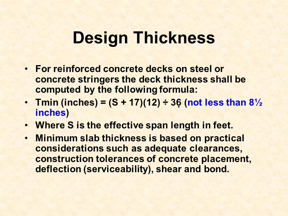Design Thickness For reinforced concrete decks on steel or concrete stringers the deck thickness shall be computed by the following formula: