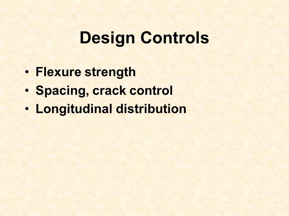 Design Controls Flexure strength Spacing, crack control