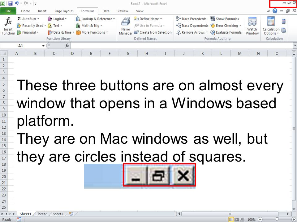 These three buttons are on almost every window that opens in a Windows based platform.