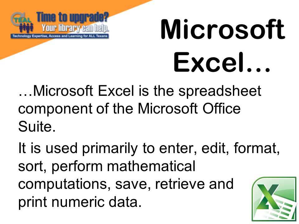Microsoft Excel… …Microsoft Excel is the spreadsheet component of the Microsoft Office Suite.