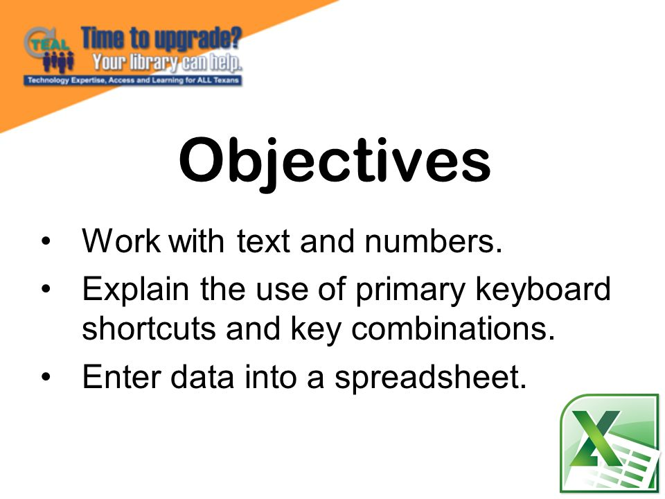 Objectives Work with text and numbers.