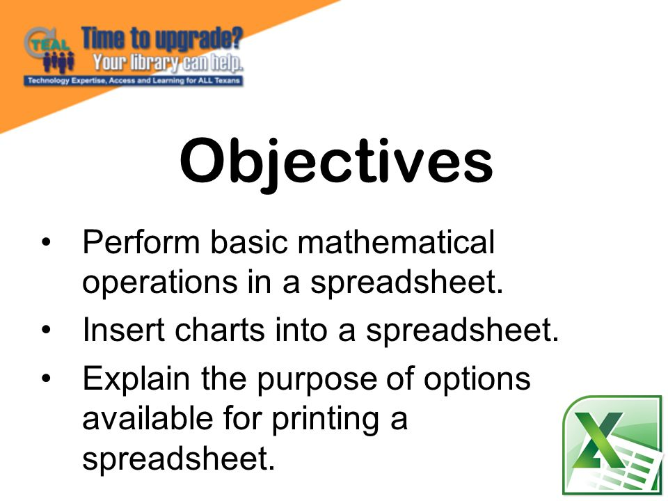 Objectives Perform basic mathematical operations in a spreadsheet.