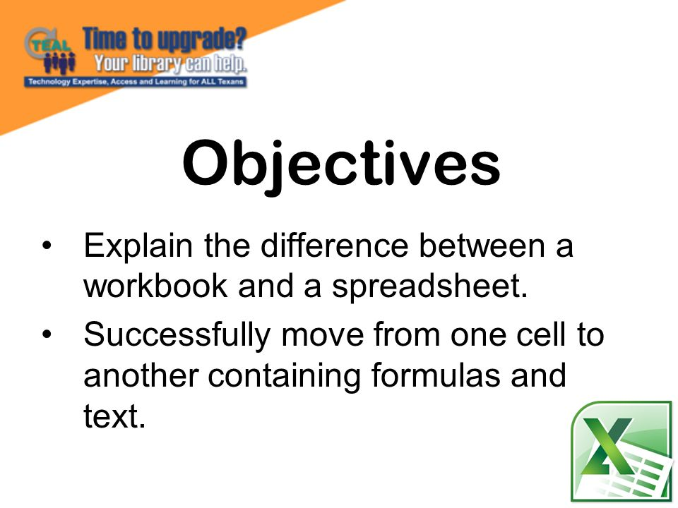 Objectives Explain the difference between a workbook and a spreadsheet.