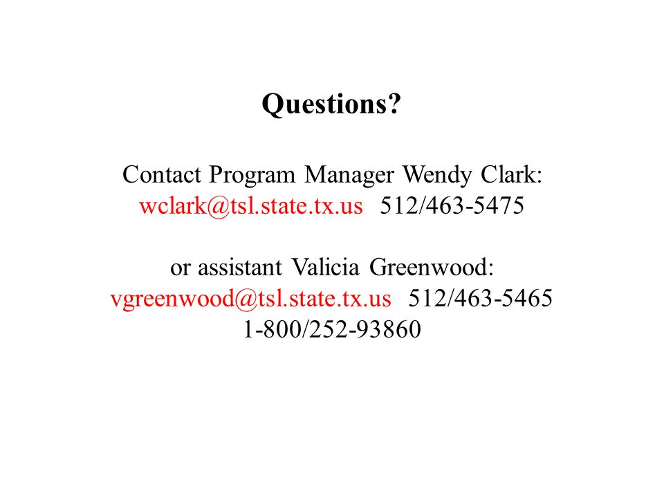 Questions Contact Program Manager Wendy Clark: wclark@tsl.state.tx.us 512/463-5475. or assistant Valicia Greenwood: