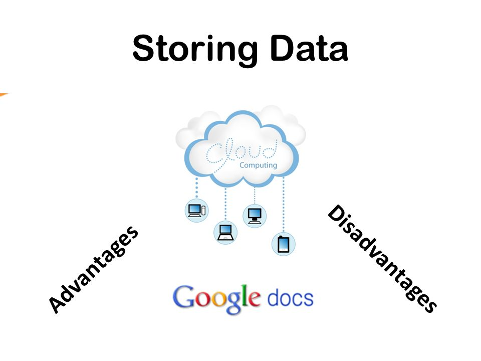 Storing Data Advantages Disadvantages