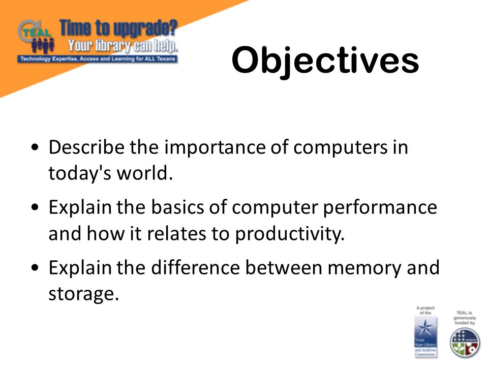 Objectives Describe the importance of computers in today s world.