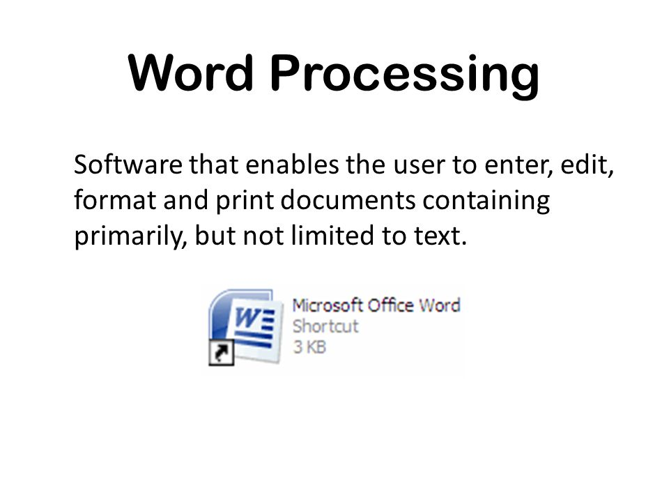Word Processing Software that enables the user to enter, edit, format and print documents containing primarily, but not limited to text.