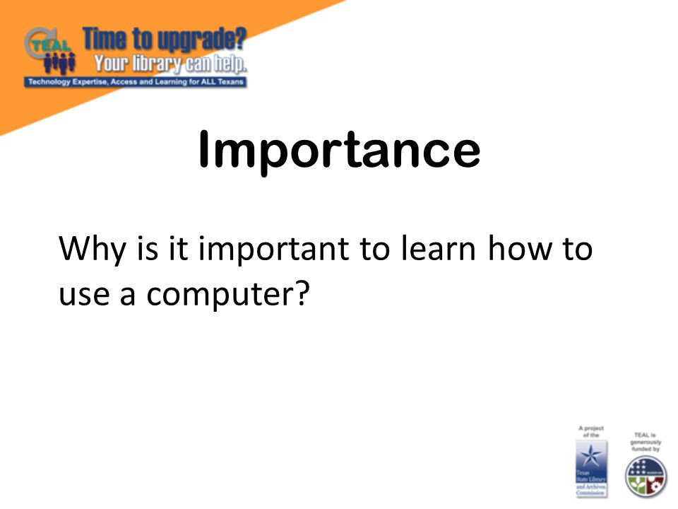 Importance Why is it important to learn how to use a computer