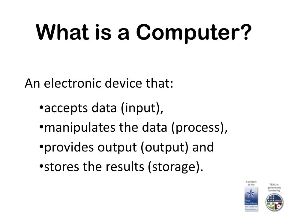 What is a Computer An electronic device that: accepts data (input),