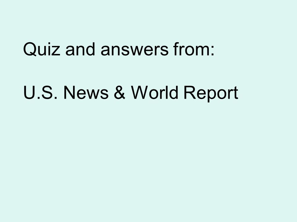 Quiz and answers from: U.S. News & World Report