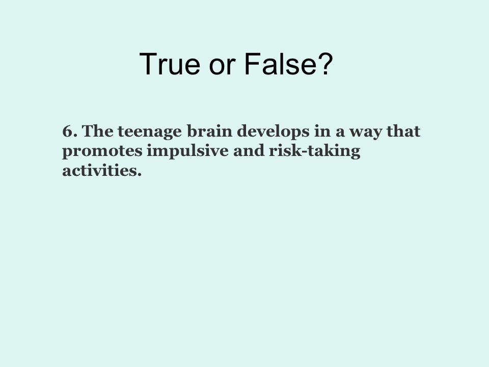 True or False. 6.