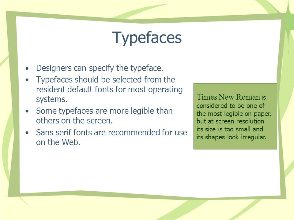 Typefaces Designers can specify the typeface.